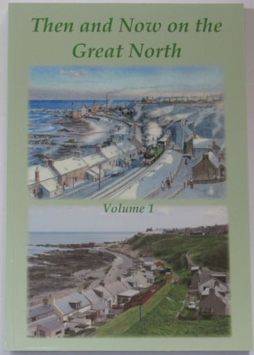 Then and Now on the Great North, Volume 1 - Deeside, Buchan, Speyside and the Shorter Branch Lines